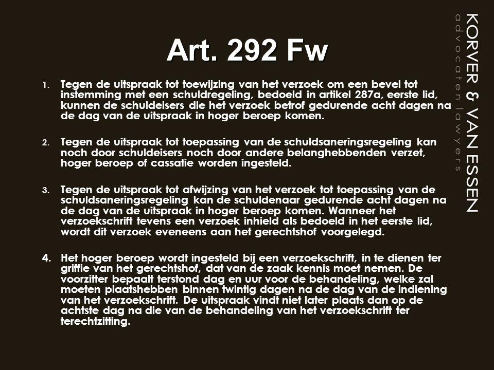 Art. 292 Fw 1. Tegen de uitspraak tot toewijzing van het verzoek om een bevel tot instemming met een schuldregeling, bedoeld in artikel 287a, eerste l