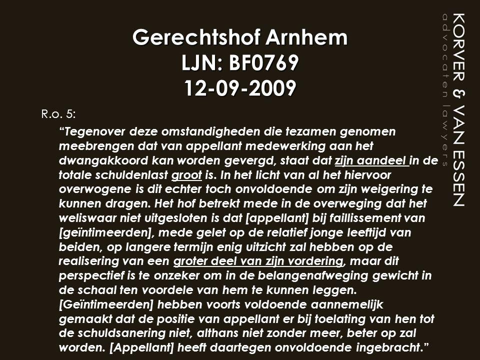 """Gerechtshof Arnhem LJN: BF0769 12-09-2009 R.o. 5: """" Tegenover deze omstandigheden die tezamen genomen meebrengen dat van appellant medewerking aan het"""