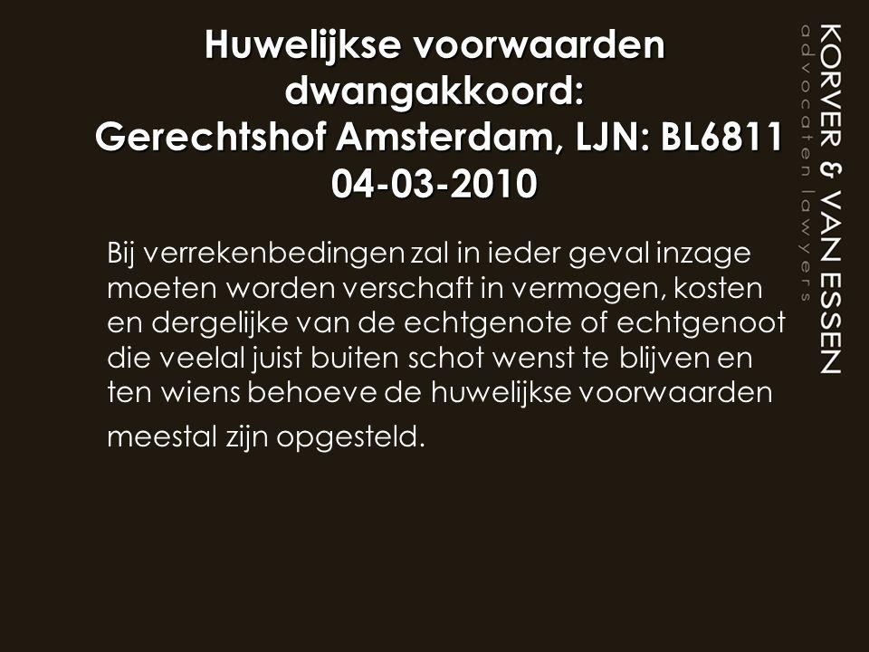 Huwelijkse voorwaarden dwangakkoord: Gerechtshof Amsterdam, LJN: BL6811 04-03-2010 Bij verrekenbedingen zal in ieder geval inzage moeten worden versch