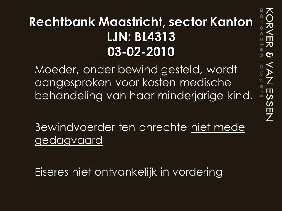 Rechtbank Maastricht, sector Kanton LJN: BL4313 03-02-2010 Moeder, onder bewind gesteld, wordt aangesproken voor kosten medische behandeling van haar