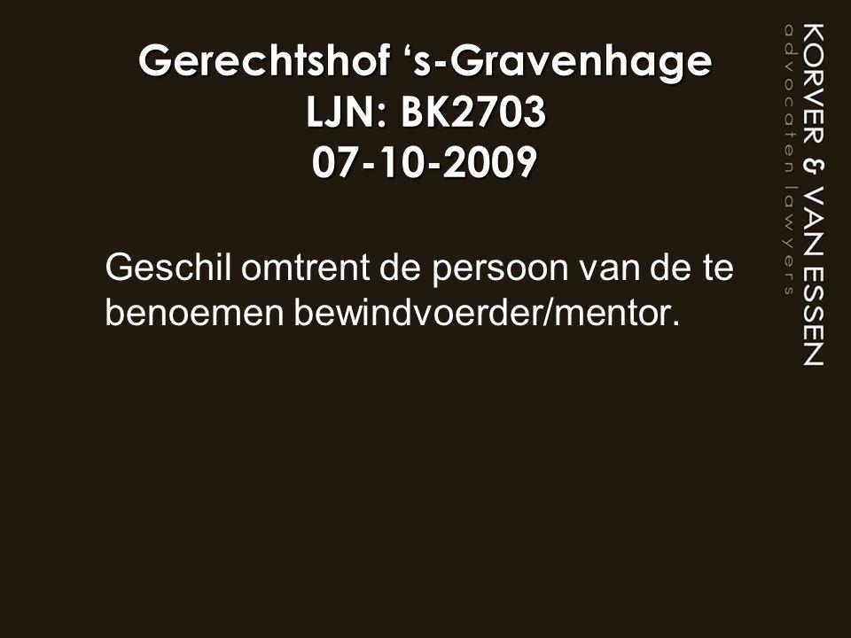 Gerechtshof 's-Gravenhage LJN: BK2703 07-10-2009 Geschil omtrent de persoon van de te benoemen bewindvoerder/mentor.