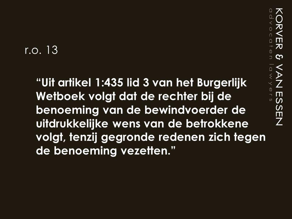 """r.o. 13 """"Uit artikel 1:435 lid 3 van het Burgerlijk Wetboek volgt dat de rechter bij de benoeming van de bewindvoerder de uitdrukkelijke wens van de b"""