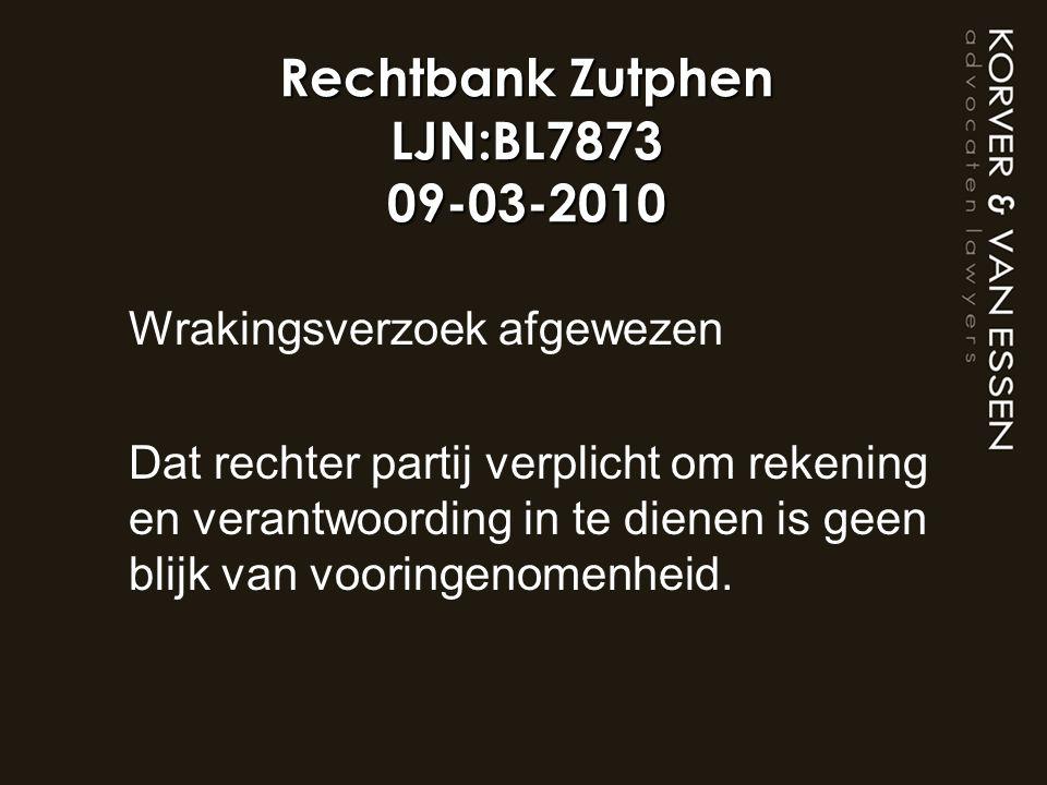 Rechtbank Zutphen LJN:BL7873 09-03-2010 Wrakingsverzoek afgewezen Dat rechter partij verplicht om rekening en verantwoording in te dienen is geen blij