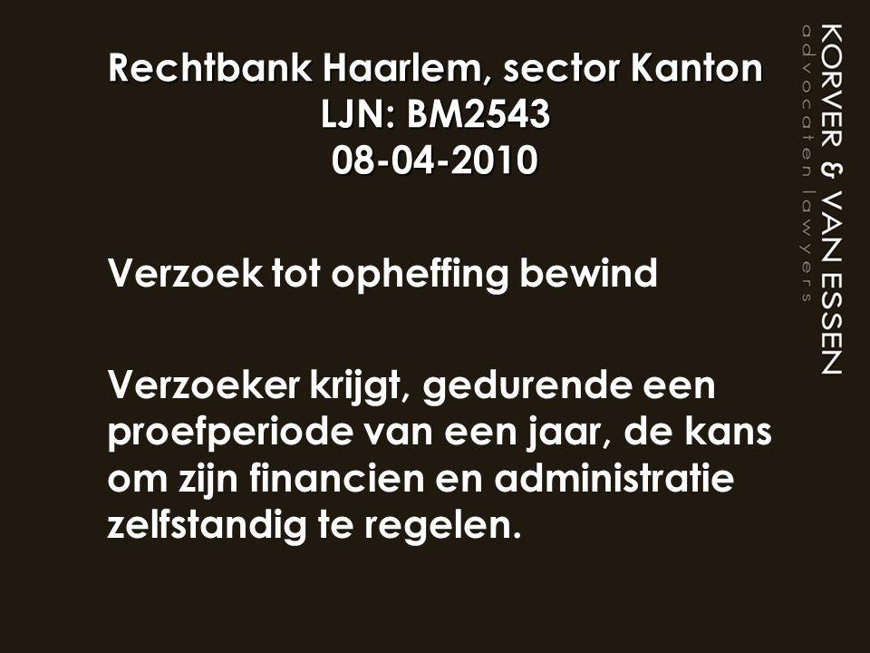 Rechtbank Haarlem, sector Kanton LJN: BM2543 08-04-2010 Verzoek tot opheffing bewind Verzoeker krijgt, gedurende een proefperiode van een jaar, de kan