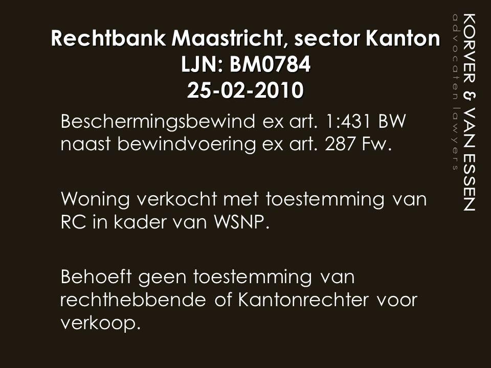 Rechtbank Maastricht, sector Kanton LJN: BM0784 25-02-2010 Beschermingsbewind ex art. 1:431 BW naast bewindvoering ex art. 287 Fw. Woning verkocht met