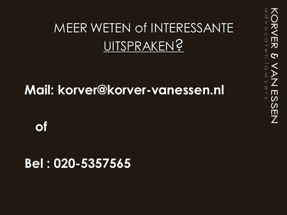 MEER WETEN of INTERESSANTE UITSPRAKEN ? Mail: korver@korver-vanessen.nl of Bel : 020-5357565