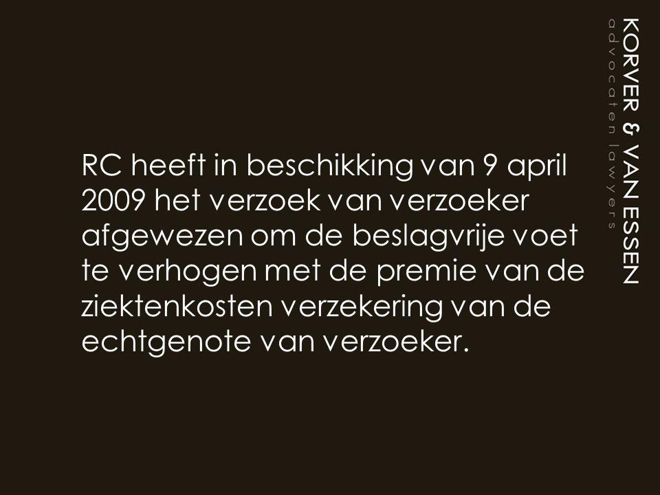 RC heeft in beschikking van 9 april 2009 het verzoek van verzoeker afgewezen om de beslagvrije voet te verhogen met de premie van de ziektenkosten ver