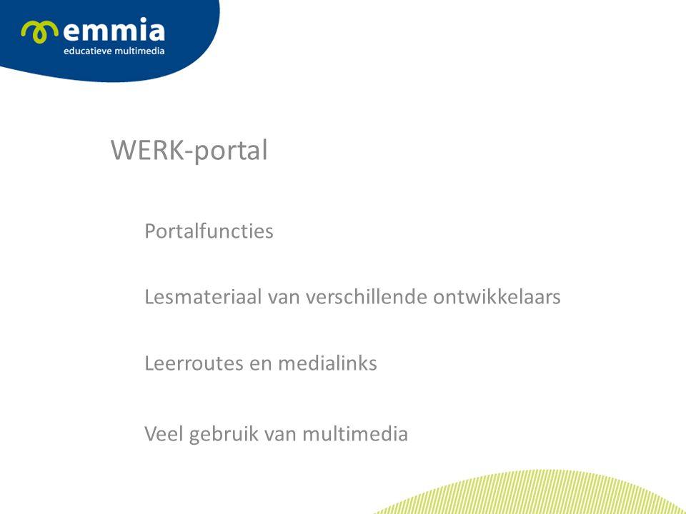 WERK-portal Portalfuncties Lesmateriaal van verschillende ontwikkelaars Leerroutes en medialinks Veel gebruik van multimedia