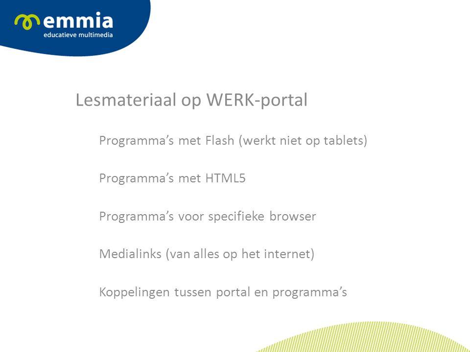 Lesmateriaal op WERK-portal Programma's met Flash (werkt niet op tablets) Programma's met HTML5 Programma's voor specifieke browser Medialinks (van alles op het internet) Koppelingen tussen portal en programma's
