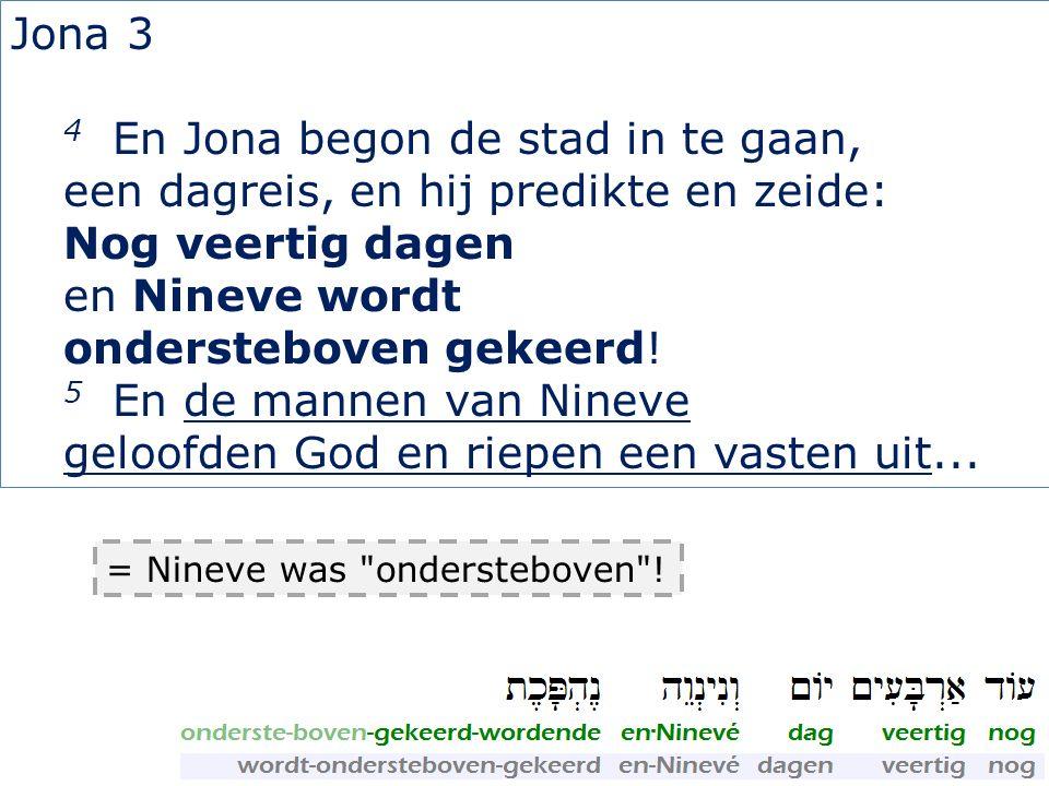 Jona 3 4 En Jona begon de stad in te gaan, een dagreis, en hij predikte en zeide: Nog veertig dagen en Nineve wordt ondersteboven gekeerd.