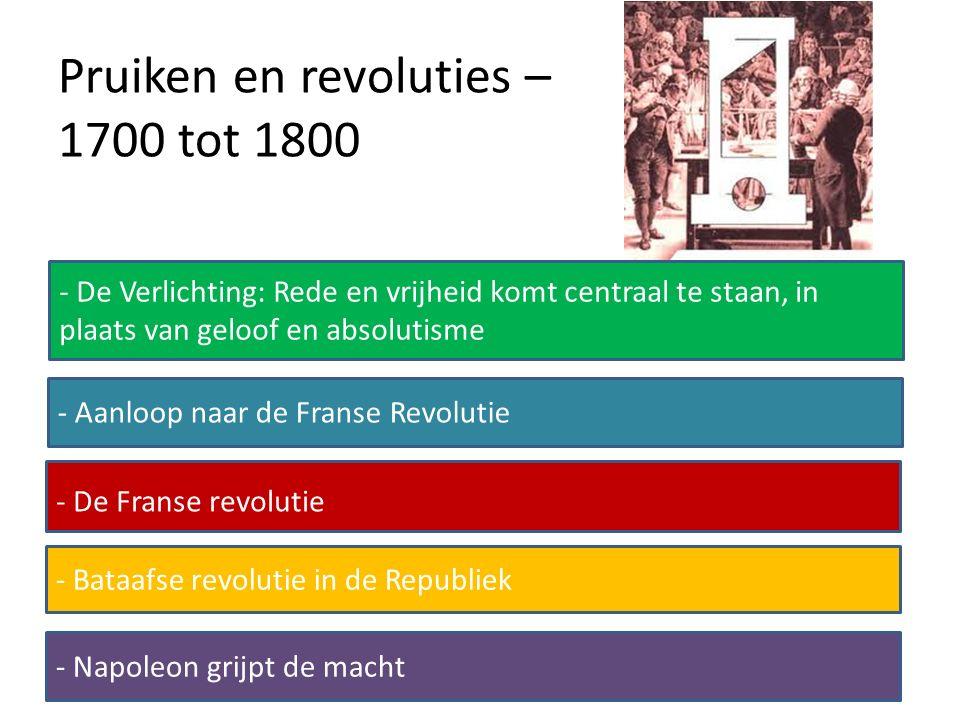 Pruiken en revoluties – 1700 tot 1800 - Aanloop naar de Franse Revolutie - De Franse revolutie - Napoleon grijpt de macht - Bataafse revolutie in de R