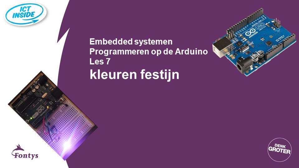 Embedded systemen Programmeren op de Arduino Les 7 kleuren festijn