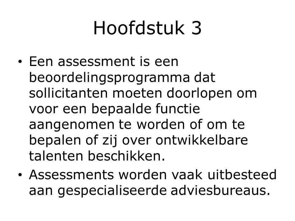 Hoofdstuk 3 Een assessment is een beoordelingsprogramma dat sollicitanten moeten doorlopen om voor een bepaalde functie aangenomen te worden of om te
