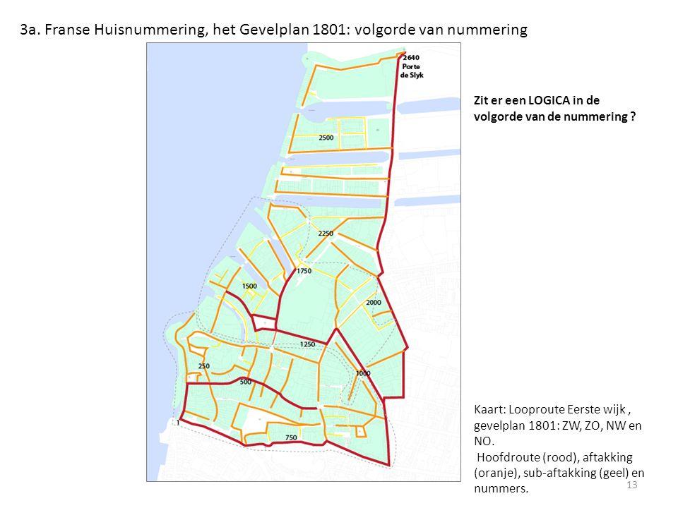 3a. Franse Huisnummering, het Gevelplan 1801: volgorde van nummering 13 Kaart: Looproute Eerste wijk, gevelplan 1801: ZW, ZO, NW en NO. Hoofdroute (ro