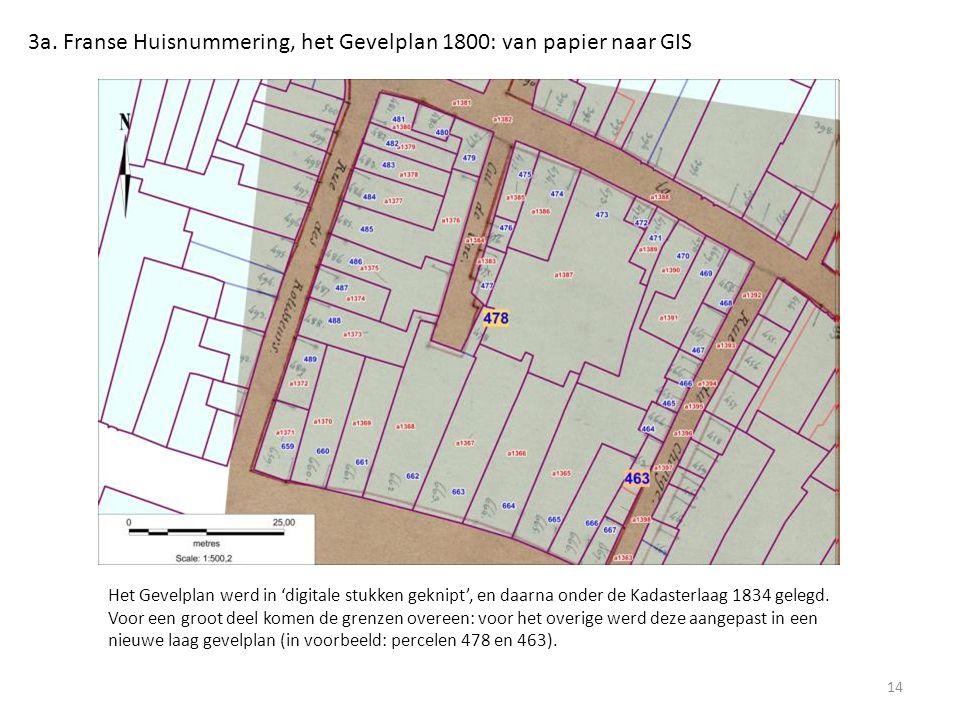 3a. Franse Huisnummering, het Gevelplan 1800: van papier naar GIS 14 Het Gevelplan werd in 'digitale stukken geknipt', en daarna onder de Kadasterlaag