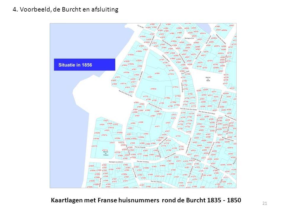 21 4. Voorbeeld, de Burcht en afsluiting Kaartlagen met Franse huisnummers rond de Burcht 1835 - 1850