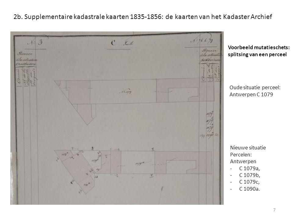 7 2b. Supplementaire kadastrale kaarten 1835-1856: de kaarten van het Kadaster Archief Oude situatie perceel: Antwerpen C 1079 Nieuwe situatie Percele