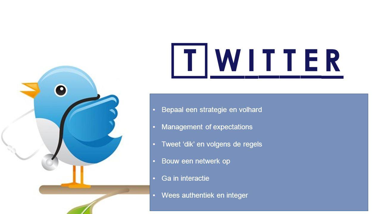 Bepaal een strategie en volhard Management of expectations Tweet 'dik' en volgens de regels Bouw een netwerk op Ga in interactie Wees authentiek en integer