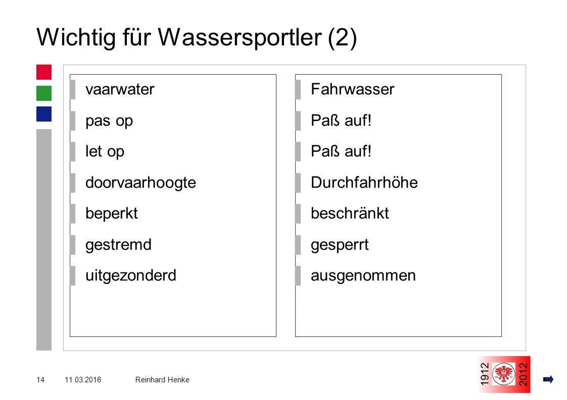 11.03.201614 Reinhard Henke Wichtig für Wassersportler (2) ▌vaarwater ▌pas op ▌let op ▌doorvaarhoogte ▌beperkt ▌gestremd ▌uitgezonderd ▌Fahrwasser ▌Paß auf.