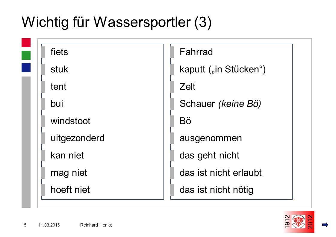 """11.03.201615 Reinhard Henke Wichtig für Wassersportler (3) ▌fiets ▌stuk ▌tent ▌bui ▌windstoot ▌uitgezonderd ▌kan niet ▌mag niet ▌hoeft niet ▌Fahrrad ▌kaputt (""""in Stücken ) ▌Zelt ▌Schauer (keine Bö) ▌Bö ▌ausgenommen ▌das geht nicht ▌das ist nicht erlaubt ▌das ist nicht nötig"""