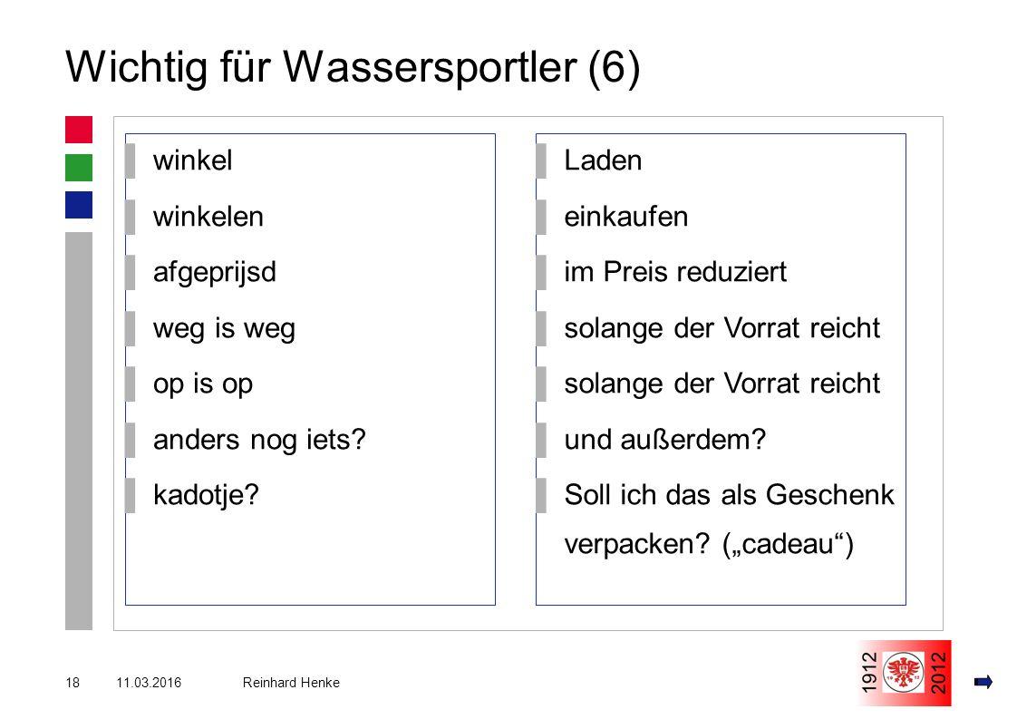 11.03.201618 Reinhard Henke Wichtig für Wassersportler (6) ▌winkel ▌winkelen ▌afgeprijsd ▌weg is weg ▌op is op ▌anders nog iets.