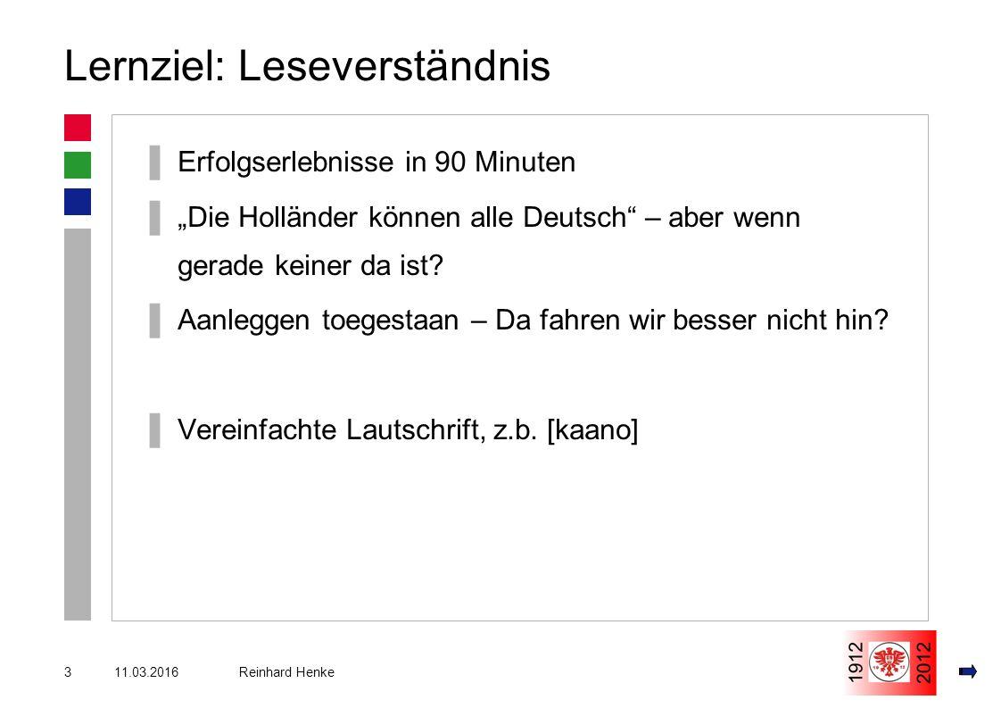 """11.03.20163 Reinhard Henke Lernziel: Leseverständnis ▌Erfolgserlebnisse in 90 Minuten ▌""""Die Holländer können alle Deutsch – aber wenn gerade keiner da ist."""