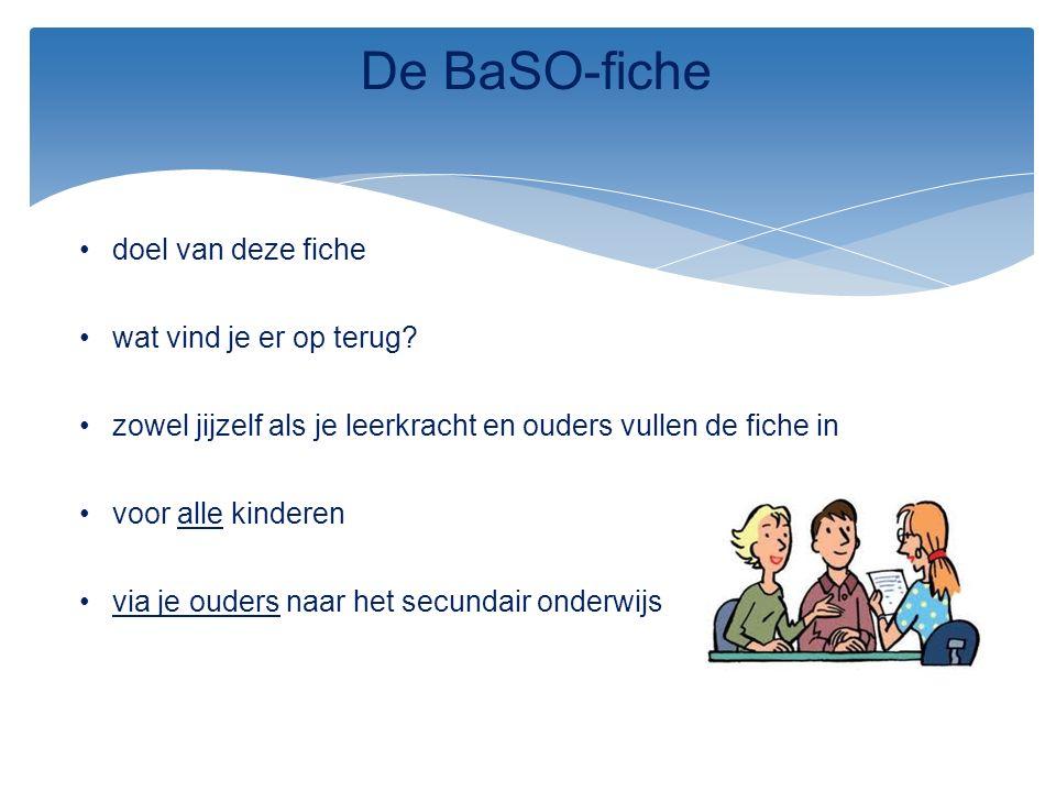 De BaSO-fiche doel van deze fiche wat vind je er op terug? zowel jijzelf als je leerkracht en ouders vullen de fiche in voor alle kinderen via je oude