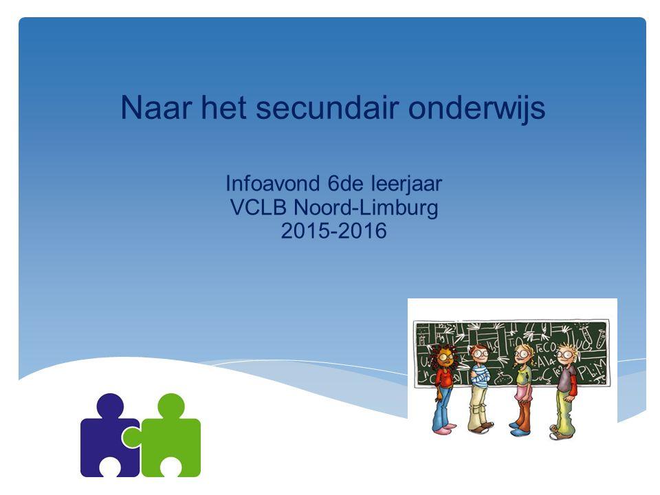 Naar het secundair onderwijs Infoavond 6de leerjaar VCLB Noord-Limburg 2015-2016