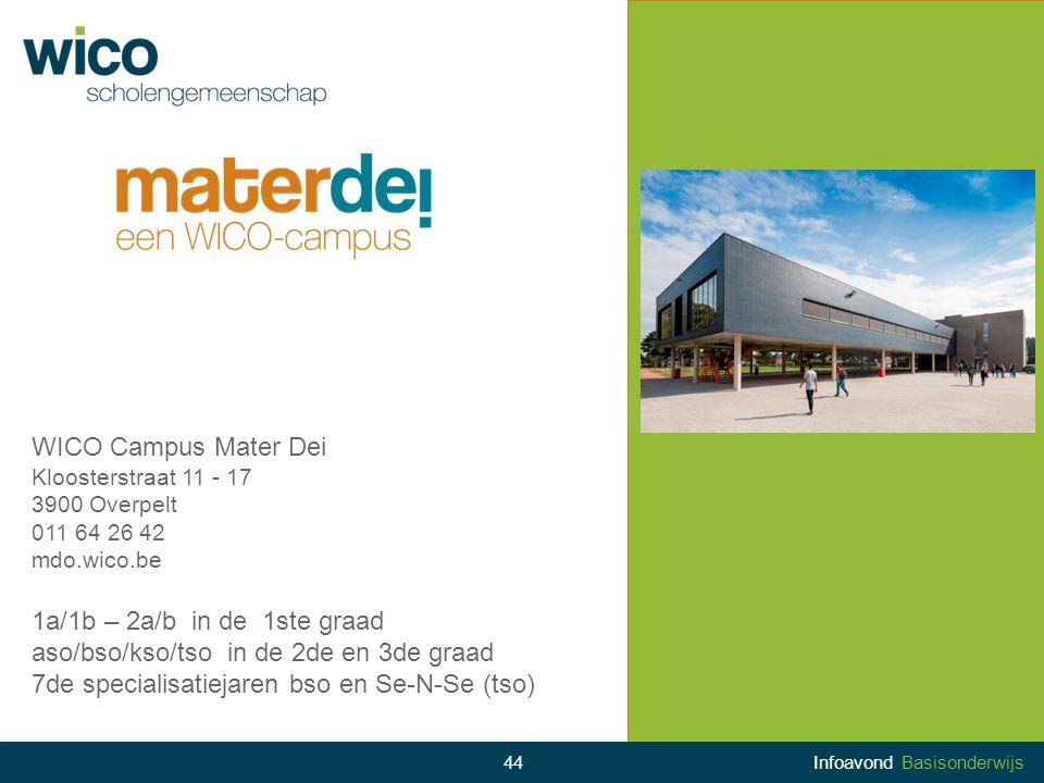 WICO Campus Mater Dei Kloosterstraat 11 - 17 3900 Overpelt 011 64 26 42 mdo.wico.be 1a/1b – 2a/b in de 1ste graad aso/bso/kso/tso in de 2de en 3de gra