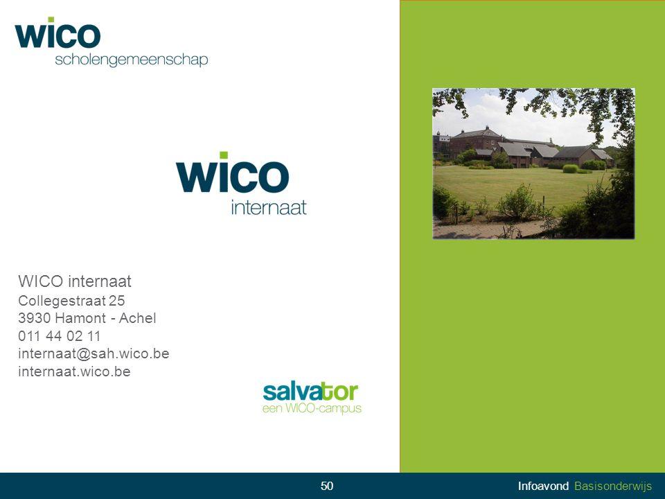 50Infoavond Basisonderwijs WICO internaat Collegestraat 25 3930 Hamont - Achel 011 44 02 11 internaat@sah.wico.be internaat.wico.be
