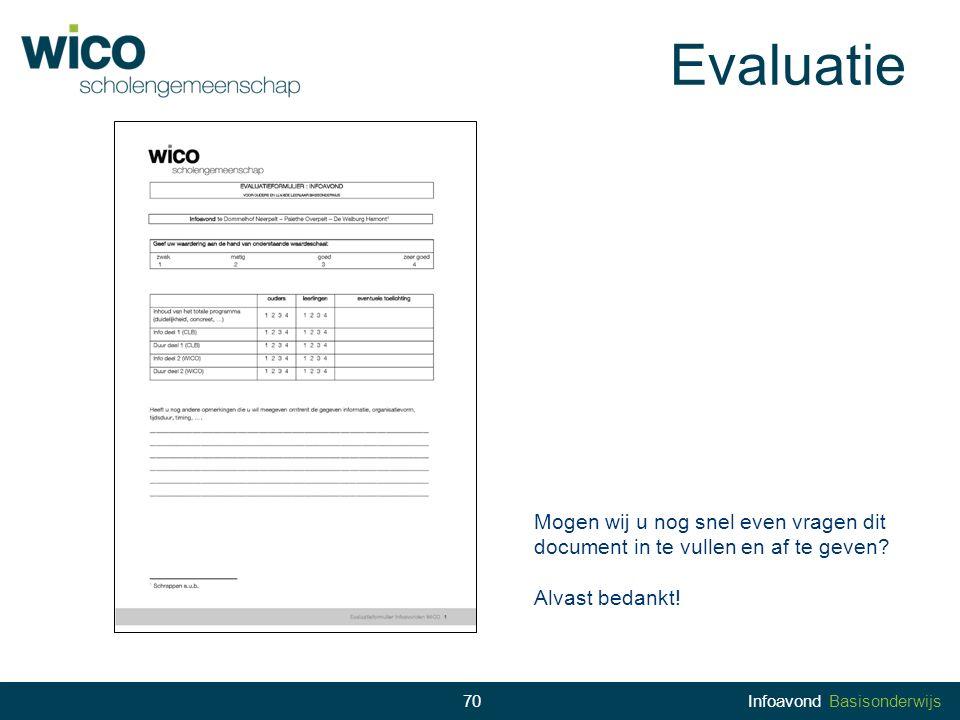 70 Evaluatie 70Infoavond Basisonderwijs Mogen wij u nog snel even vragen dit document in te vullen en af te geven? Alvast bedankt!