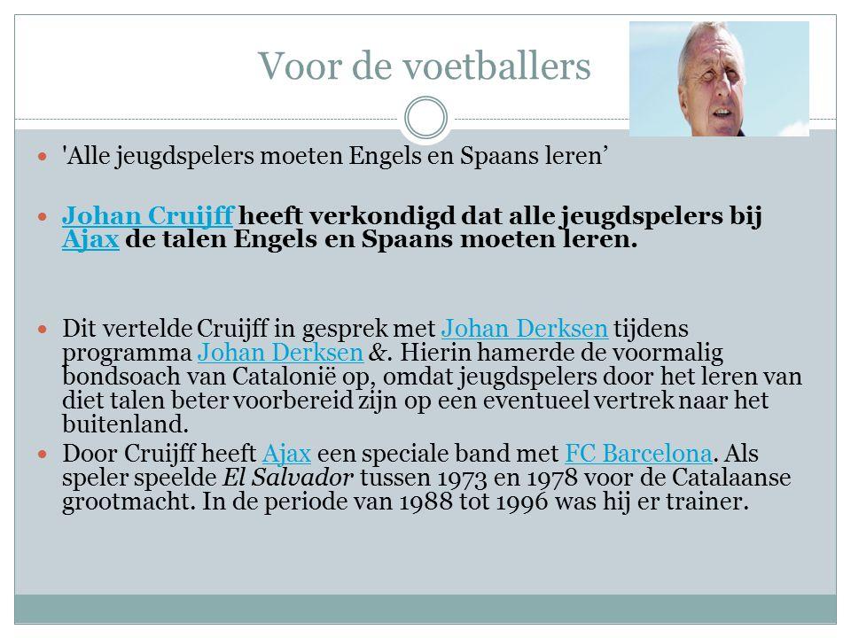 Voor de voetballers 'Alle jeugdspelers moeten Engels en Spaans leren' Johan Cruijff heeft verkondigd dat alle jeugdspelers bij Ajax de talen Engels en