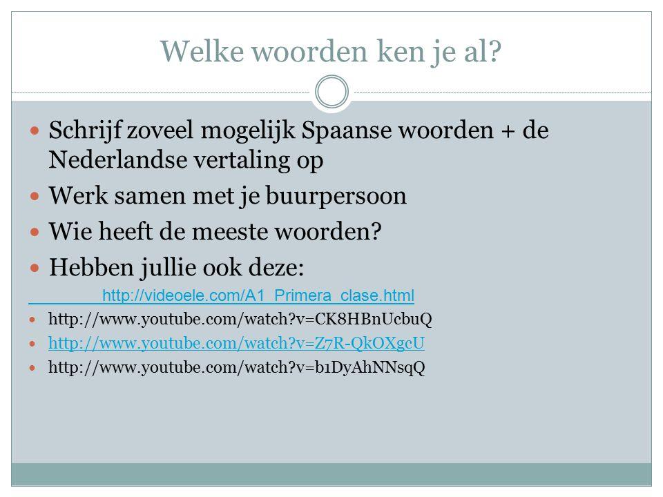 Welke woorden ken je al? Schrijf zoveel mogelijk Spaanse woorden + de Nederlandse vertaling op Werk samen met je buurpersoon Wie heeft de meeste woord