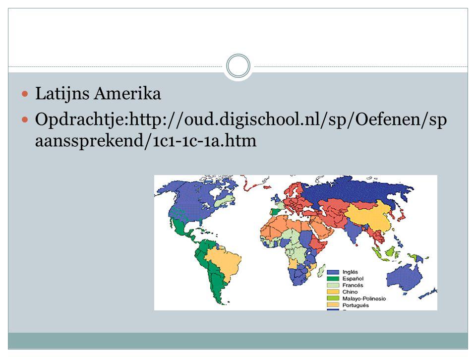 Latijns Amerika Opdrachtje:http://oud.digischool.nl/sp/Oefenen/sp aanssprekend/1c1-1c-1a.htm