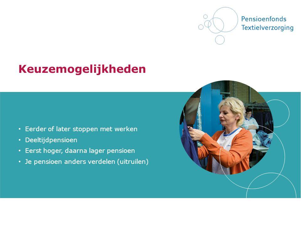 Keuzemogelijkheden Eerder of later stoppen met werken Deeltijdpensioen Eerst hoger, daarna lager pensioen Je pensioen anders verdelen (uitruilen)