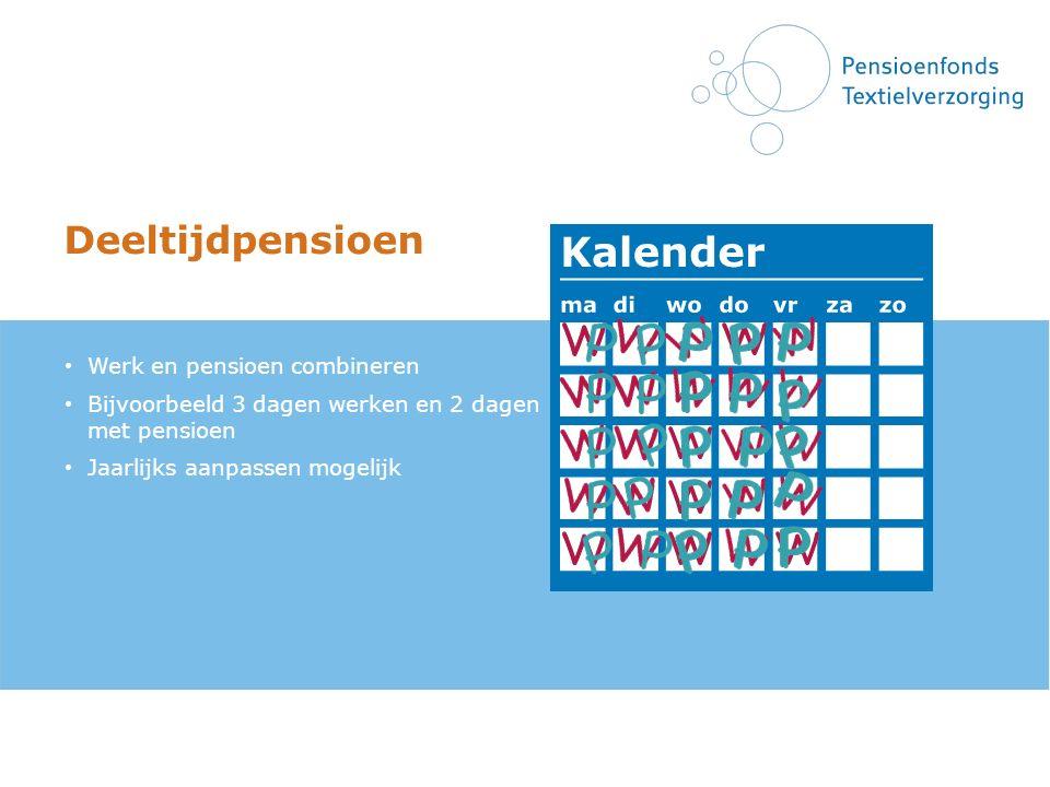 Deeltijdpensioen Werk en pensioen combineren Bijvoorbeeld 3 dagen werken en 2 dagen met pensioen Jaarlijks aanpassen mogelijk