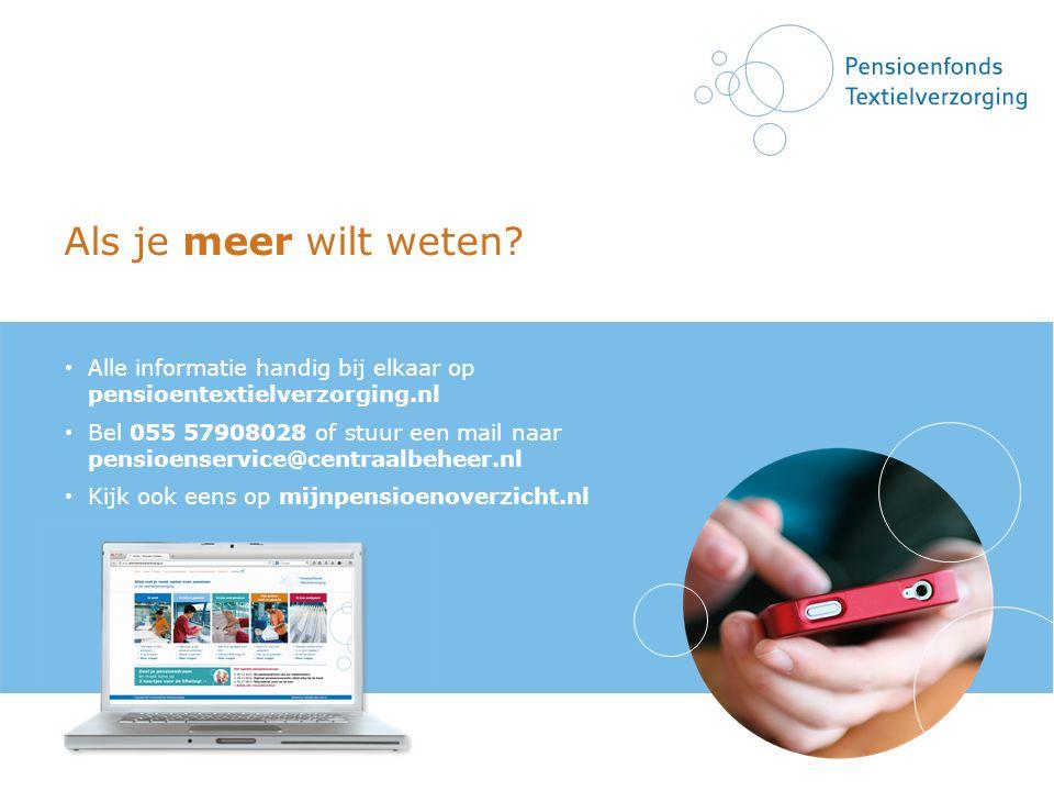 Als je meer wilt weten? Alle informatie handig bij elkaar op pensioentextielverzorging.nl Bel 055 57908028 of stuur een mail naar pensioenservice@cent