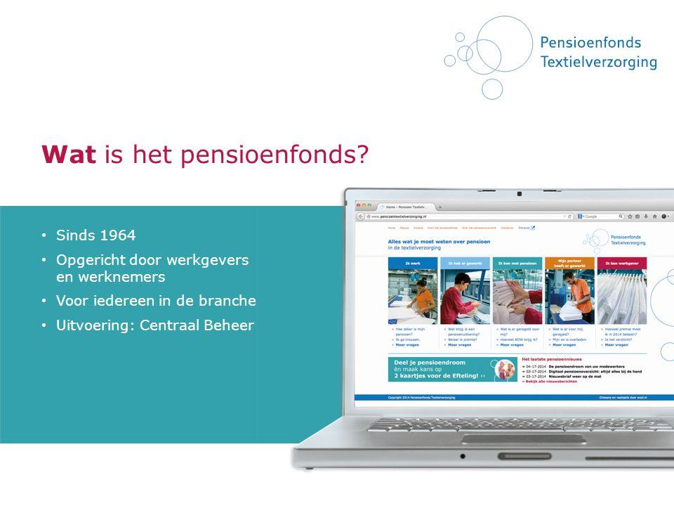 Wat is het pensioenfonds? Sinds 1964 Opgericht door werkgevers en werknemers Voor iedereen in de branche Uitvoering: Centraal Beheer