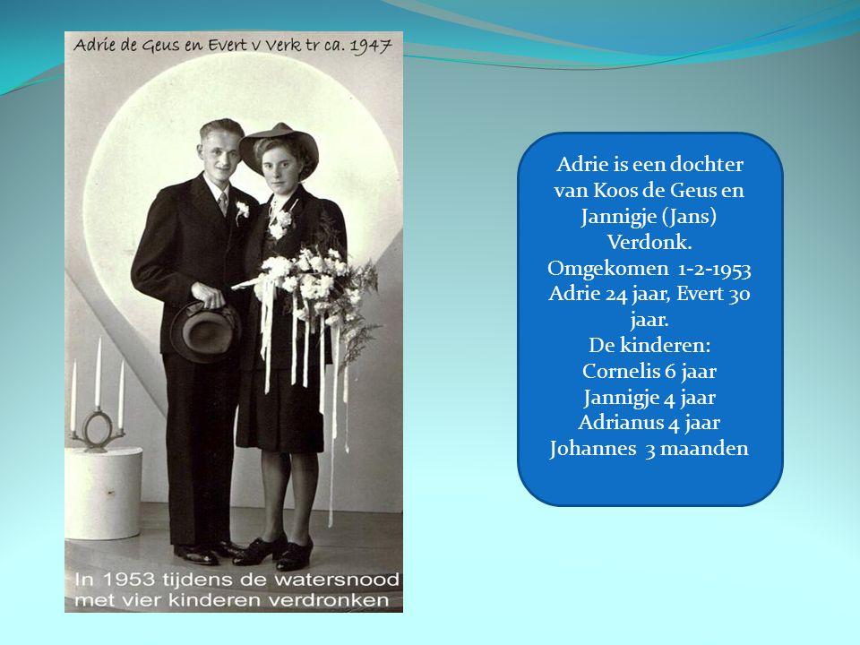 Adrie is een dochter van Koos de Geus en Jannigje (Jans) Verdonk.