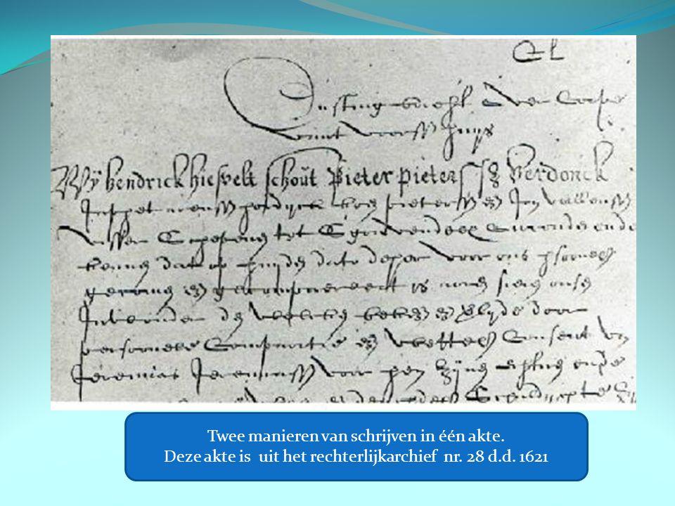Twee manieren van schrijven in één akte. Deze akte is uit het rechterlijkarchief nr. 28 d.d. 1621