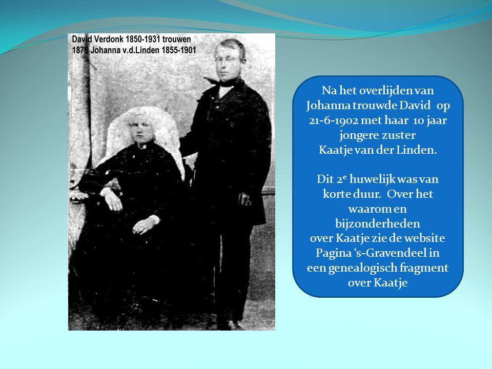 Na het overlijden van Johanna trouwde David op 21-6-1902 met haar 10 jaar jongere zuster Kaatje van der Linden.