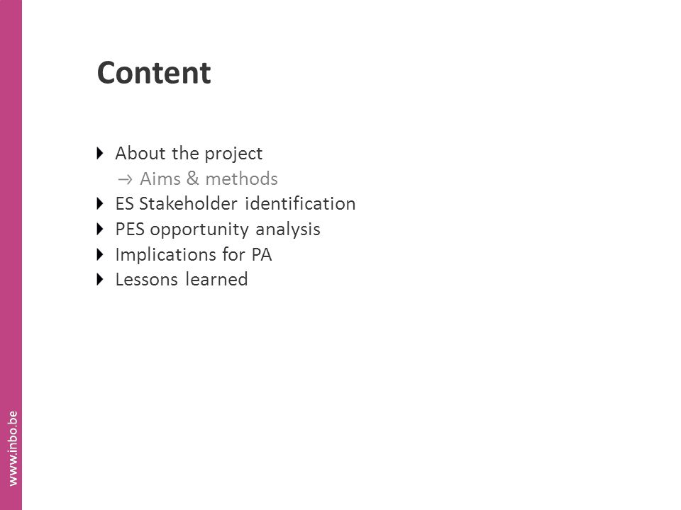 Content About the project Aims & methods ES Stakeholder identification PES opportunity analysis Implications for PA Lessons learned