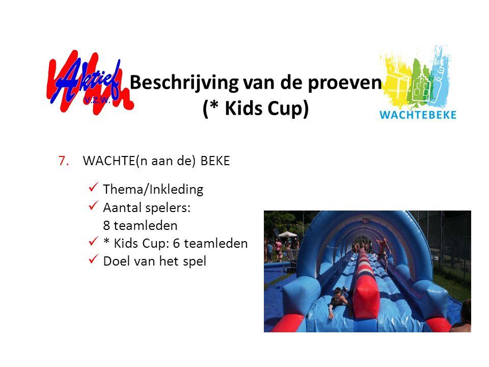 7.WACHTE(n aan de) BEKE Thema/Inkleding Aantal spelers: 8 teamleden * Kids Cup: 6 teamleden Doel van het spel Beschrijving van de proeven (* Kids Cup)