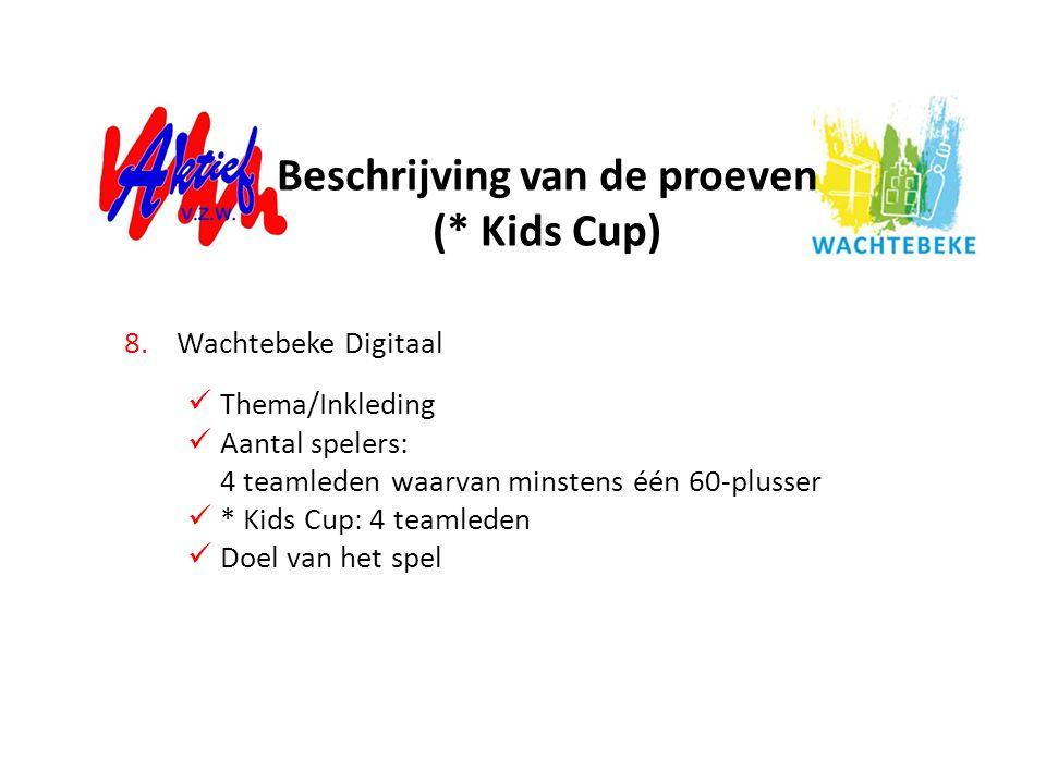 8.Wachtebeke Digitaal Thema/Inkleding Aantal spelers: 4 teamleden waarvan minstens één 60-plusser * Kids Cup: 4 teamleden Doel van het spel Beschrijvi