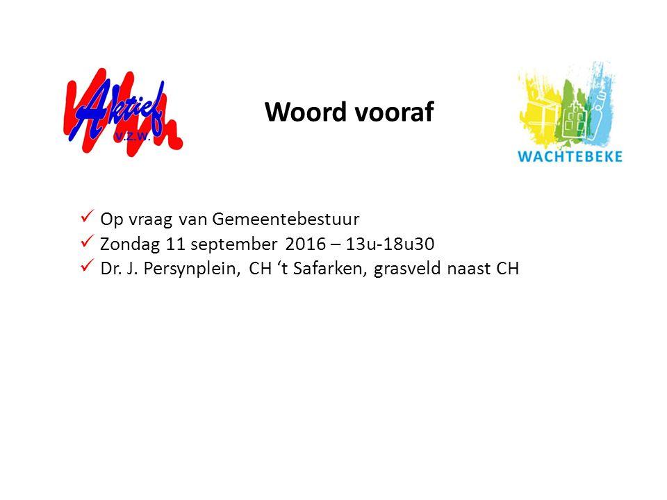 Woord vooraf Op vraag van Gemeentebestuur Zondag 11 september 2016 – 13u-18u30 Dr. J. Persynplein, CH 't Safarken, grasveld naast CH