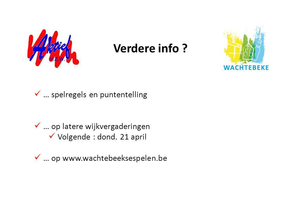 Verdere info ? … spelregels en puntentelling … op latere wijkvergaderingen Volgende : dond. 21 april … op www.wachtebeeksespelen.be