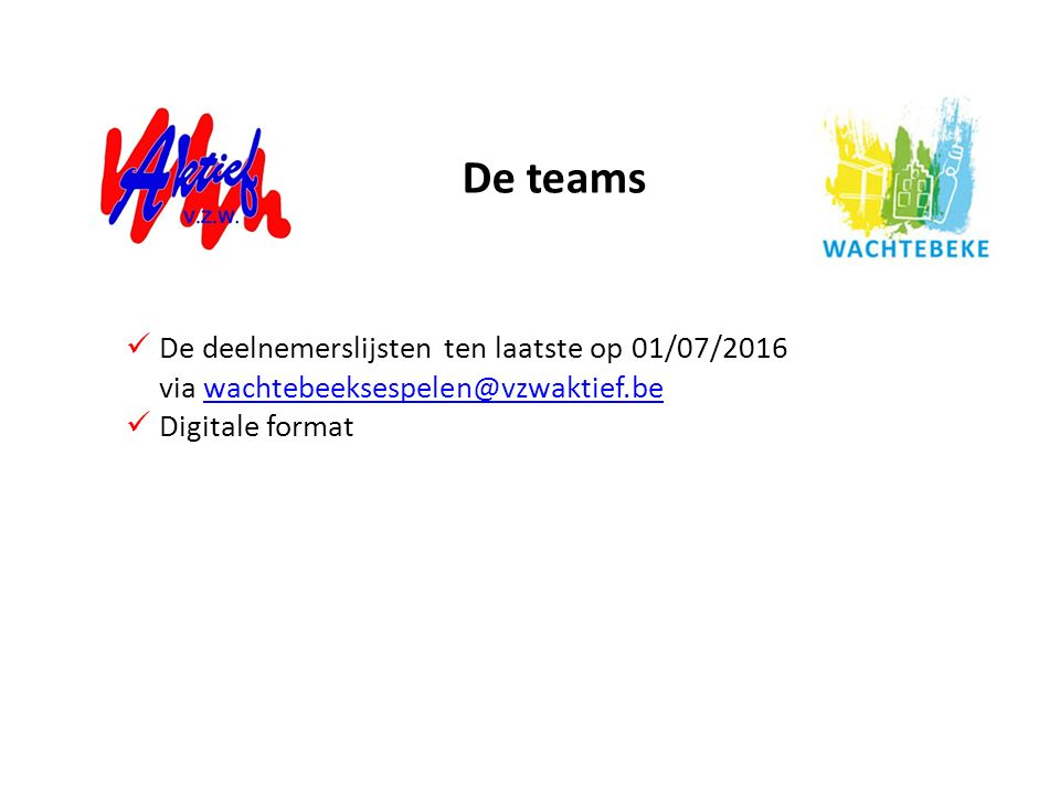 De deelnemerslijsten ten laatste op 01/07/2016 via wachtebeeksespelen@vzwaktief.bewachtebeeksespelen@vzwaktief.be Digitale format De teams