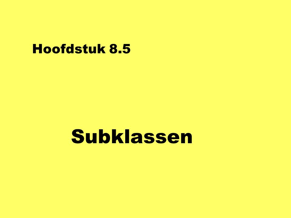 Hoofdstuk 8.5 Subklassen
