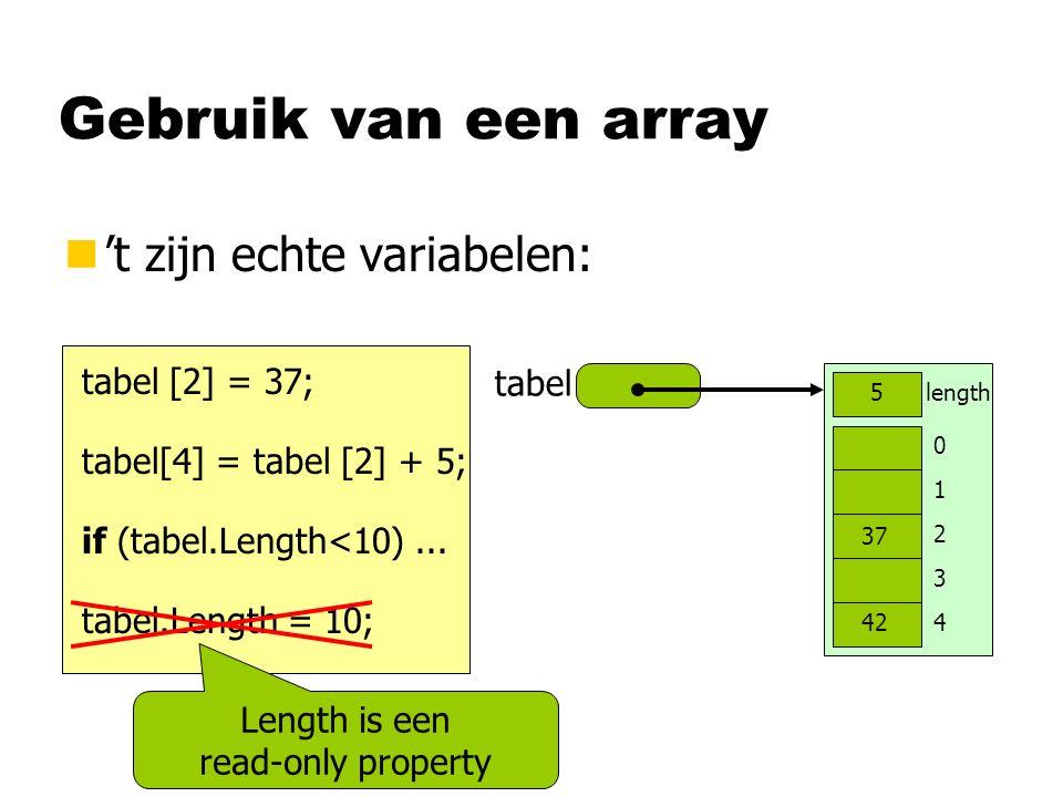 Gebruik van een array n't zijn echte variabelen: tabel 0 1 2 3 4 length5 tabel [2] = 37; tabel[4] = tabel [2] + 5; 37 42 if (tabel.Length<10)... tabel