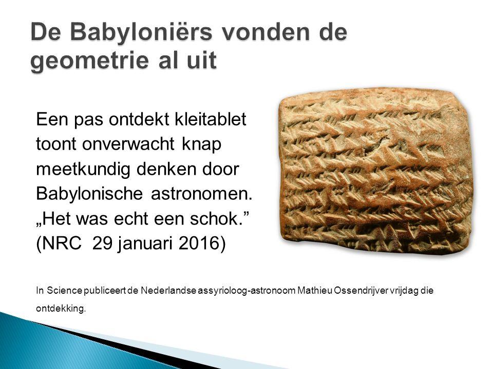 """Een pas ontdekt kleitablet toont onverwacht knap meetkundig denken door Babylonische astronomen. """"Het was echt een schok."""" (NRC 29 januari 2016) In Sc"""